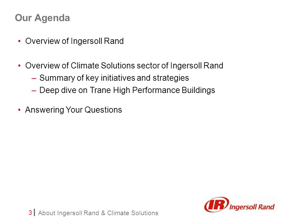 About Ingersoll Rand & Climate Solutions 14 High performance buildings enhance company effectiveness Safer, healthier, comfortable environment Reliable operation – fast recovery, minimized unscheduled downtime Increasing business and employee performance Increasing value of the building / asset Enhancing luster of a company's brand High Performance Buildings: Goal is to Enhance Operational Effectiveness High Performance Buildings are essential to compete in today's marketplace