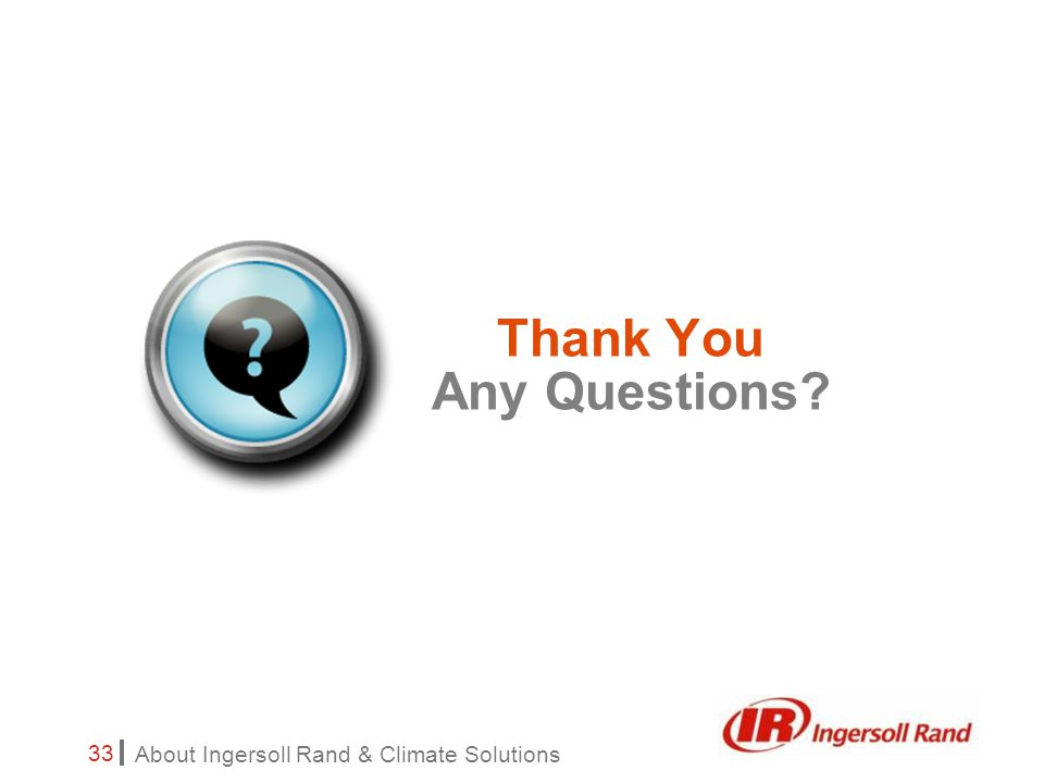 About Ingersoll Rand & Climate Solutions 33 Thank You Any Questions