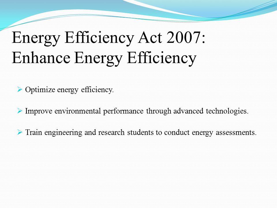 Energy Efficiency Act 2007: Enhance Energy Efficiency  Optimize energy efficiency.
