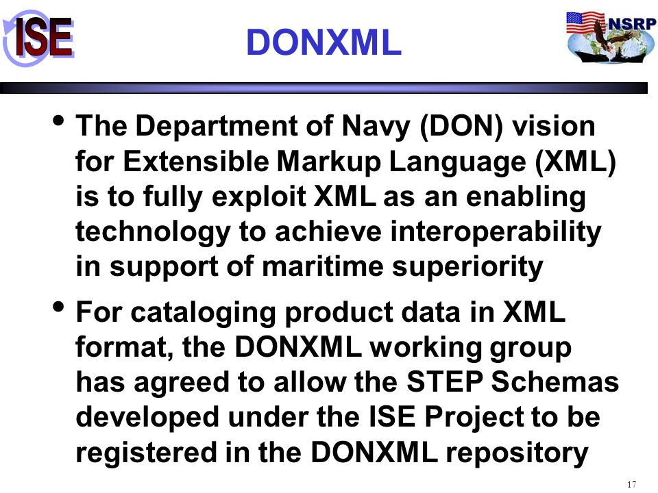 17 DONXML The Department of Navy (DON) vision for Extensible Markup Language (XML) is to fully exploit XML as an enabling technology to achieve intero