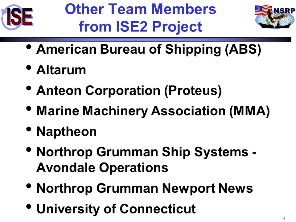 4 Other Team Members from ISE2 Project American Bureau of Shipping (ABS) Altarum Anteon Corporation (Proteus) Marine Machinery Association (MMA) Napth