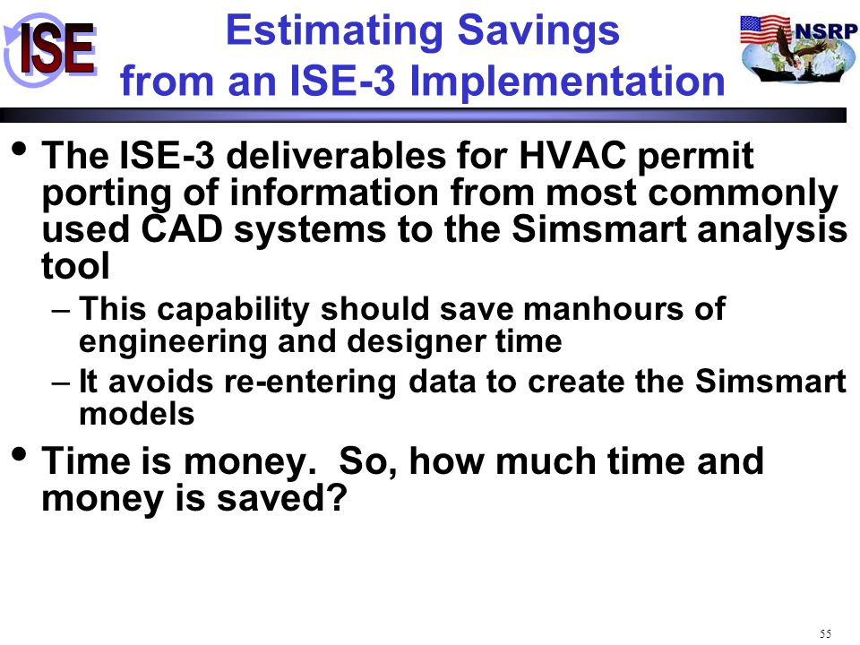 55 Estimating Savings from an ISE-3 Implementation The ISE-3 deliverables for HVAC permit porting of information from most commonly used CAD systems t