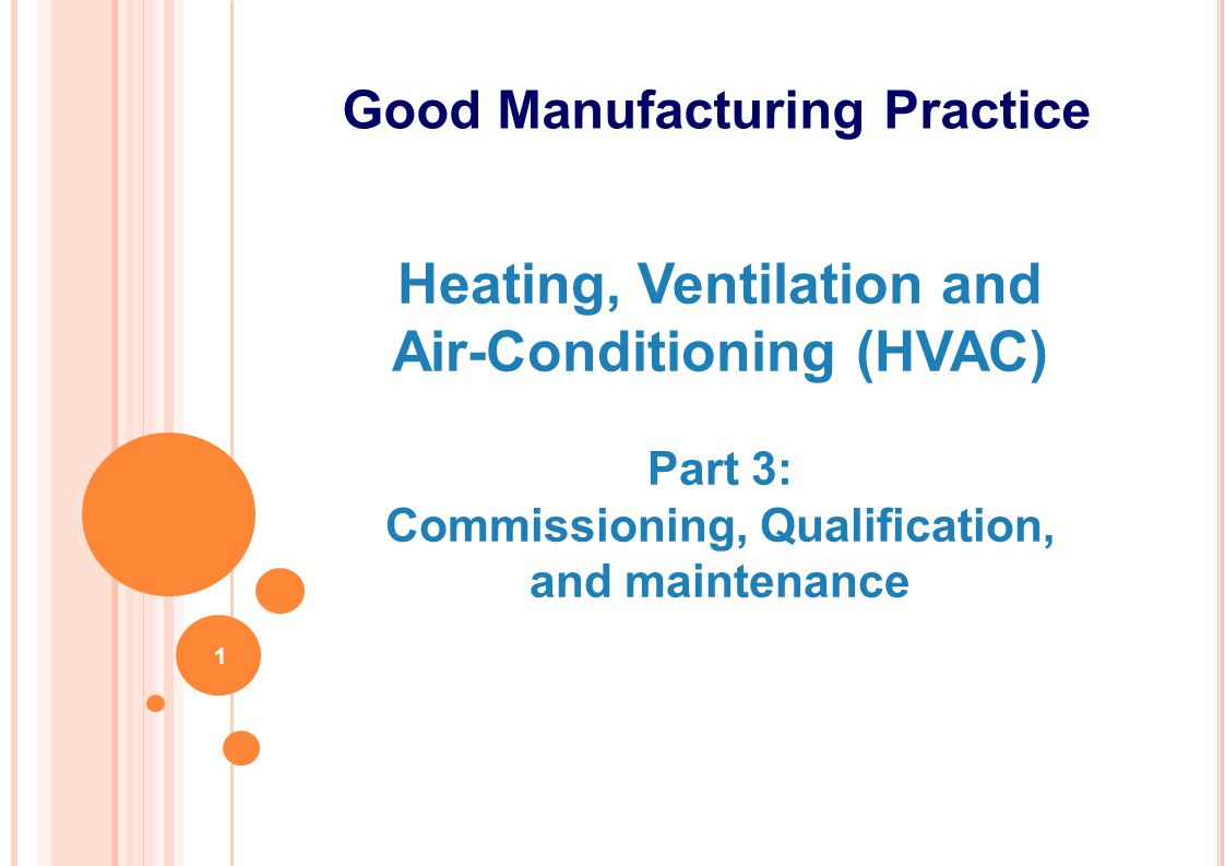Heating, Ventilation and Air-Conditioning (HVAC) Part 3: Commissioning, Qualification, and maintenance Good Manufacturing Practice 1