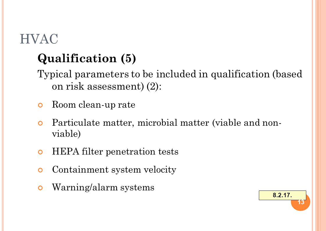 HVAC Qualification (5) Typical parameters to be included in qualification (based on risk assessment) (2): Room clean-up rate Particulate matter, micro