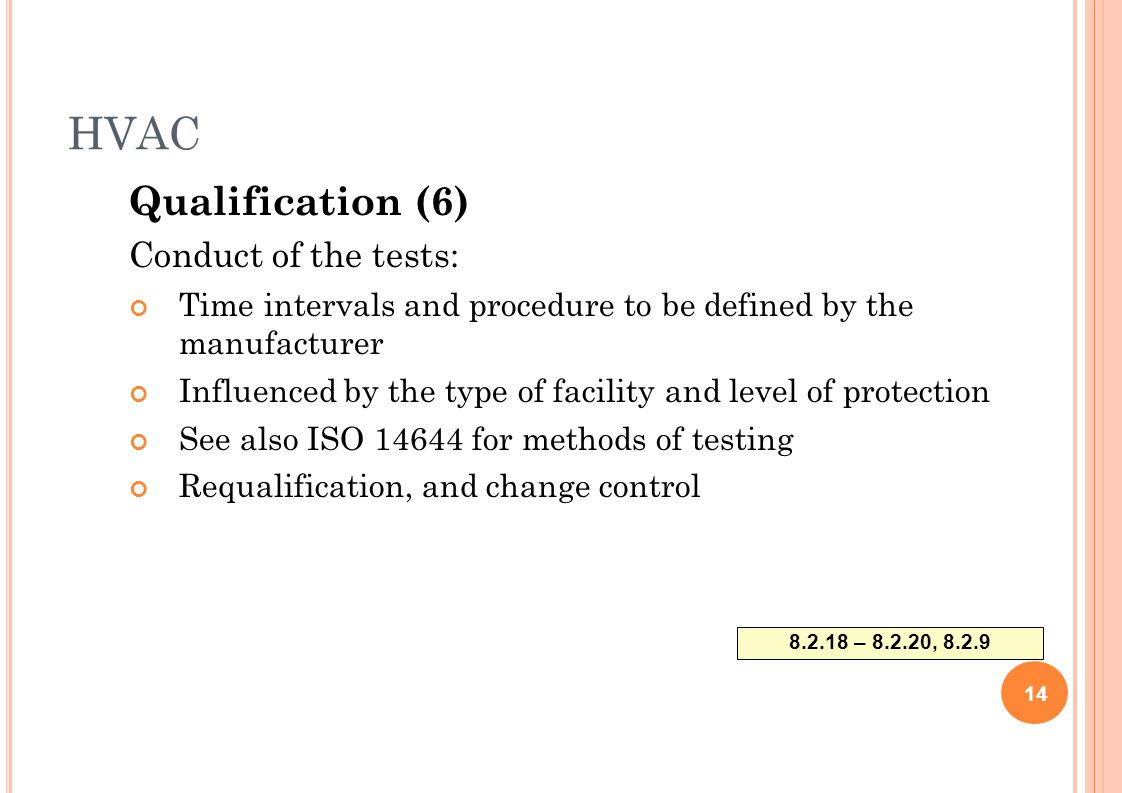 HVAC Qualification (6) Conduct of the tests: Time intervals and procedure to be defined by the manufacturer Influenced by the type of facility and lev