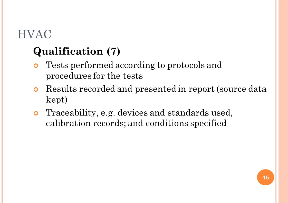 HVAC Qualification (7) Tests performed according to protocols and procedures for the tests Results recorded and presented in report (source data kept)