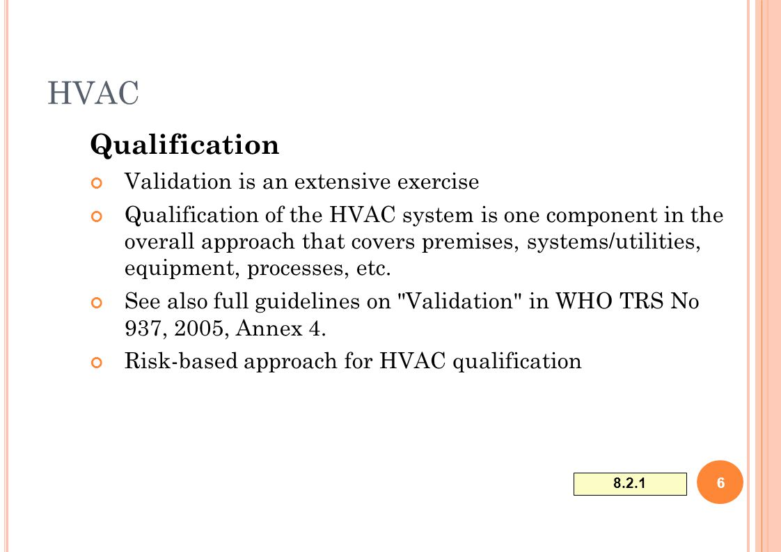 HVAC Qualification Validation is an extensive exercise Qualification of the HVAC system is one component in the overall approach that covers premises,