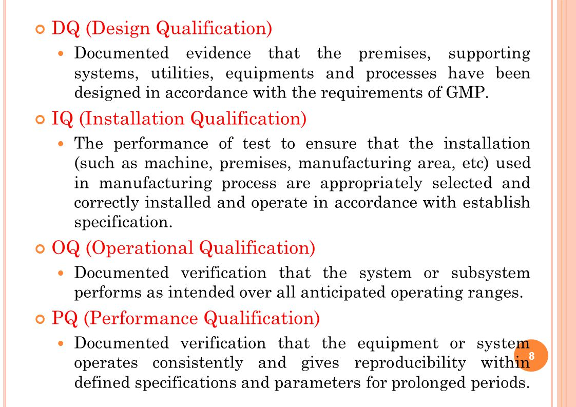 DQ (Design Qualification) Documented evidence that the premises, supporting systems, utilities, equipments and processes have been designed in accorda