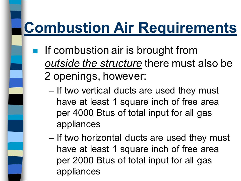 n If combustion air is brought from outside the structure there must also be 2 openings, however: –If two vertical ducts are used they must have at le