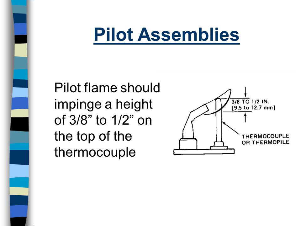 """Pilot Assemblies Pilot flame should impinge a height of 3/8"""" to 1/2"""" on the top of the thermocouple"""