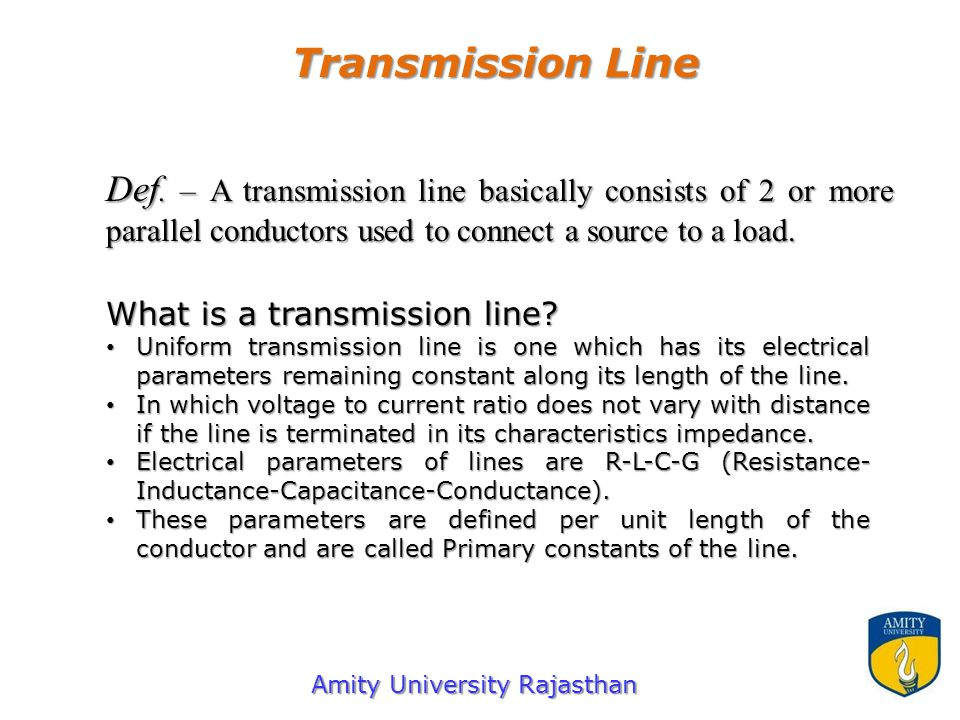Transmission Line Def. – A transmission line basically consists of 2 or more parallel conductors used to connect a source to a load. What is a transmi