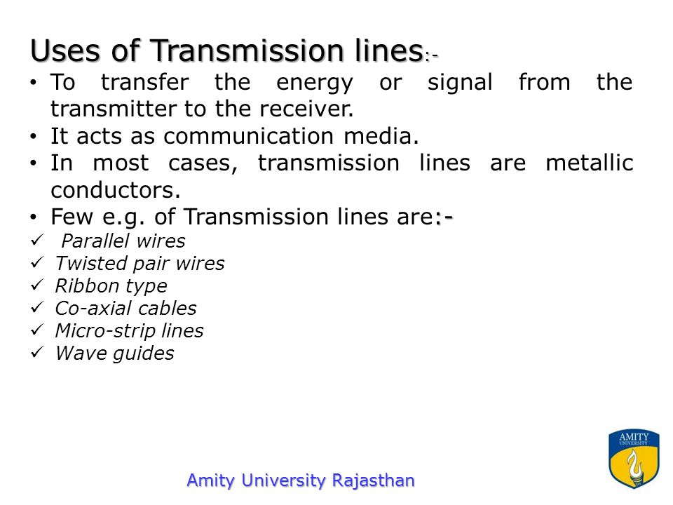 Uses of Transmission lines :- To transfer the energy or signal from the transmitter to the receiver.