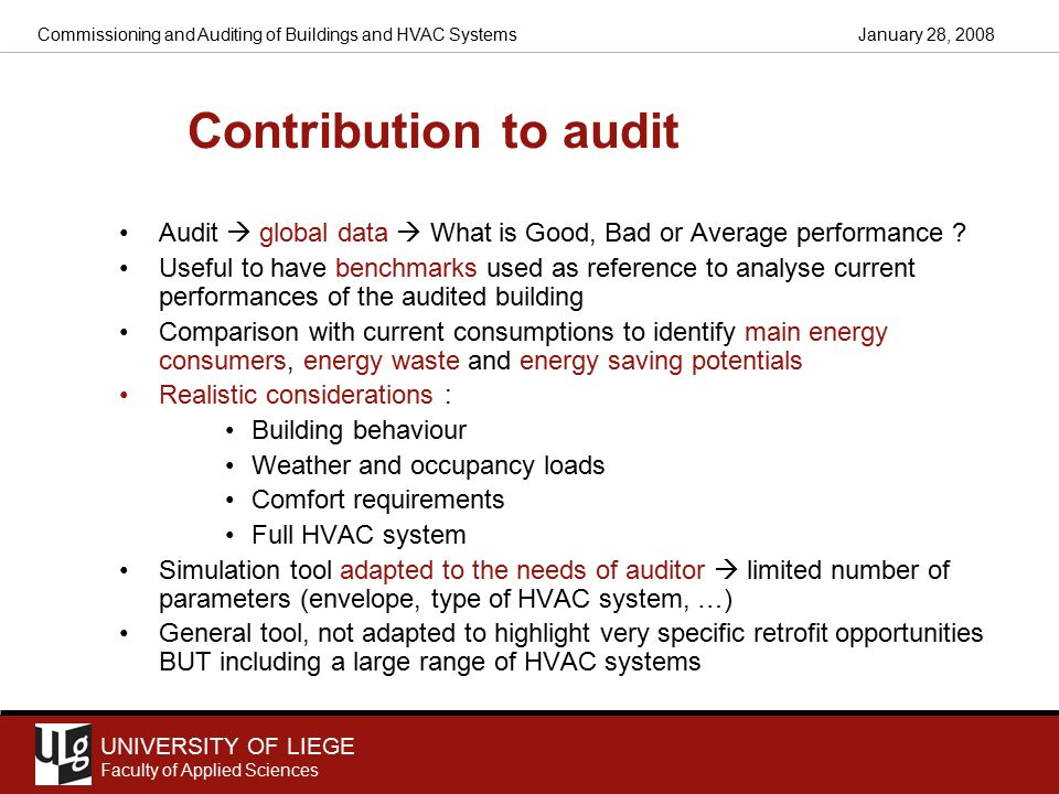 UNIVERSITY OF LIEGE Faculty of Applied Sciences January 28, 2008Commissioning and Auditing of Buildings and HVAC Systems Contribution to audit Audit  global data  What is Good, Bad or Average performance .