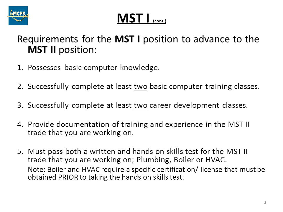 3 MST I (cont.) Requirements for the MST I position to advance to the MST II position: 1.Possesses basic computer knowledge. 2.Successfully complete a