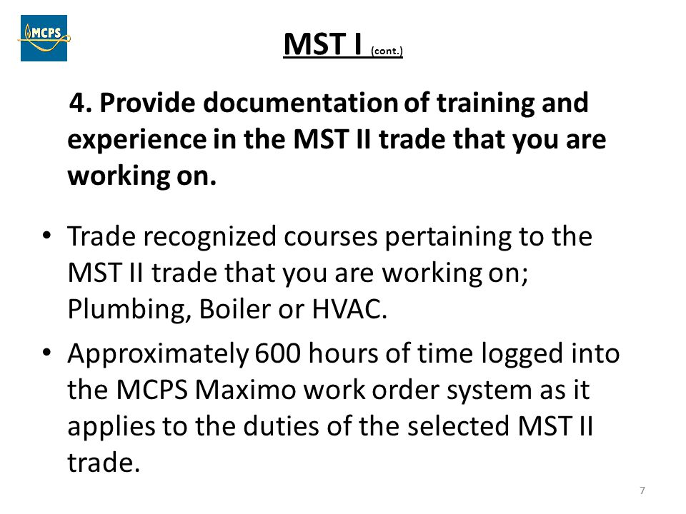 7 MST I (cont.) 4. Provide documentation of training and experience in the MST II trade that you are working on. Trade recognized courses pertaining t