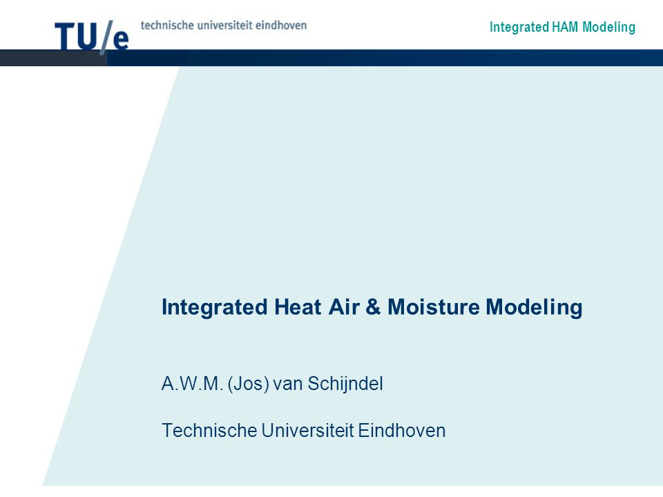 Integrated HAM Modeling Integrated Heat Air & Moisture Modeling A.W.M.