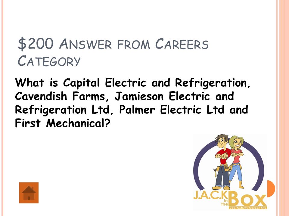 $200 A NSWER FROM C AREERS C ATEGORY What is Capital Electric and Refrigeration, Cavendish Farms, Jamieson Electric and Refrigeration Ltd, Palmer Electric Ltd and First Mechanical?