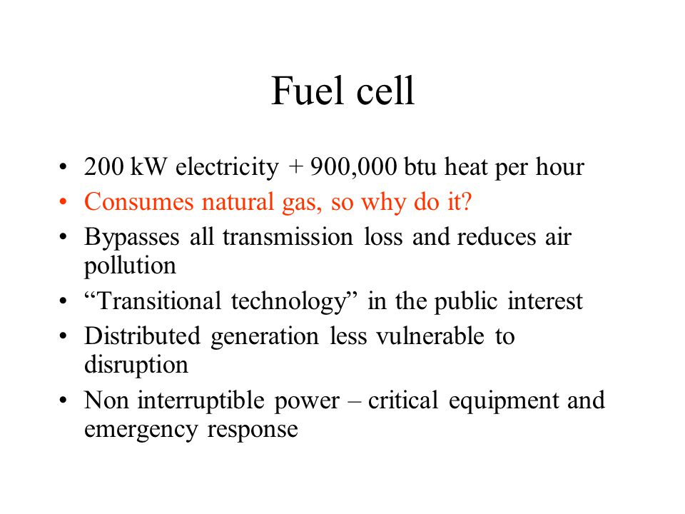 200 kW electricity + 900,000 btu heat per hour Consumes natural gas, so why do it.
