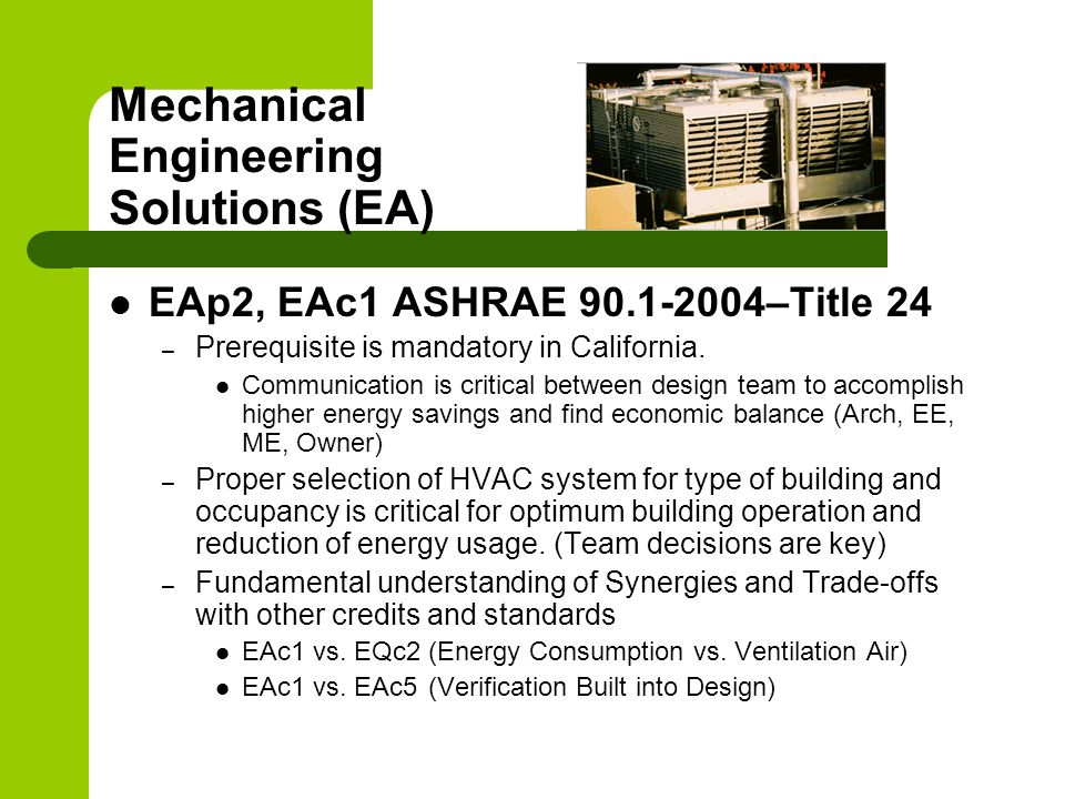 Mechanical Engineering Solutions (EA) EAp2, EAc1 ASHRAE 90.1-2004–Title 24 – Prerequisite is mandatory in California.