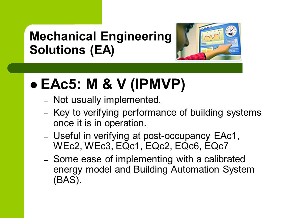 Mechanical Engineering Solutions (EA) EAc5: M & V (IPMVP) – Not usually implemented.