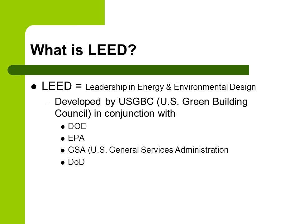 What is LEED. LEED = Leadership in Energy & Environmental Design – Developed by USGBC (U.S.