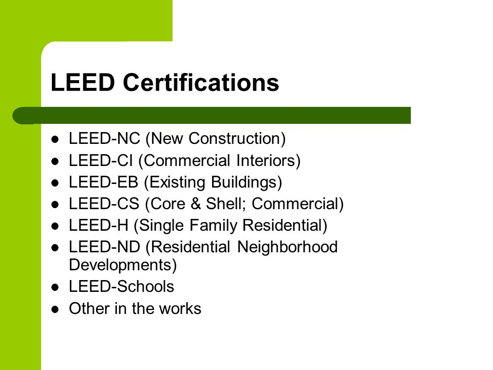 LEED-NC Four Levels of LEED Certification – LEED Certified26-32 points – LEED Silver33-38 points – LEED Gold39-51 points – LEED Platinum52-69 points
