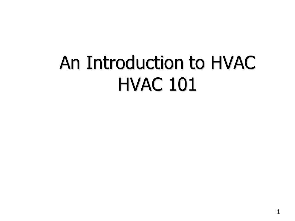 1 An Introduction to HVAC HVAC 101