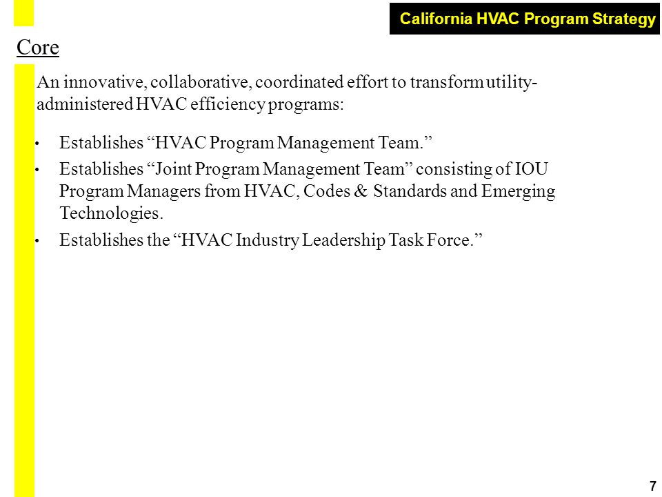 "California HVAC Program Strategy 7 Core Establishes ""HVAC Program Management Team."" Establishes ""Joint Program Management Team"" consisting of IOU Prog"