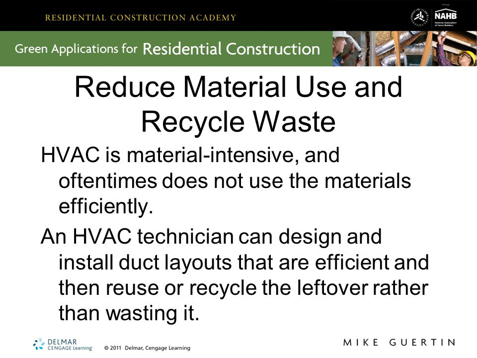Reduce Material Use and Recycle Waste HVAC is material-intensive, and oftentimes does not use the materials efficiently. An HVAC technician can design