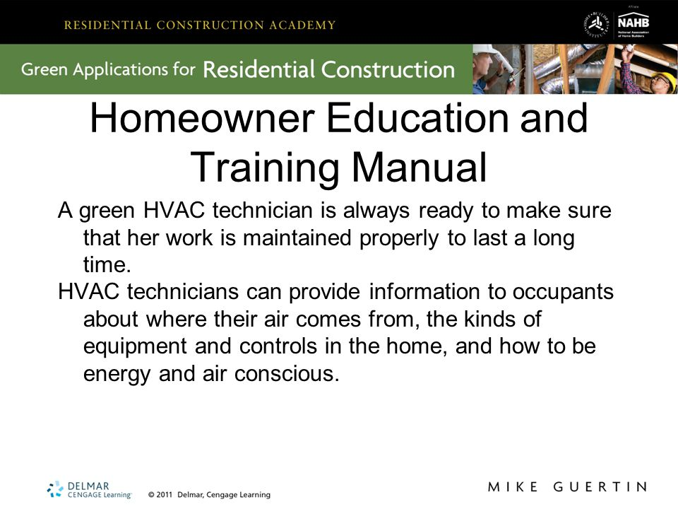 Homeowner Education and Training Manual A green HVAC technician is always ready to make sure that her work is maintained properly to last a long time.