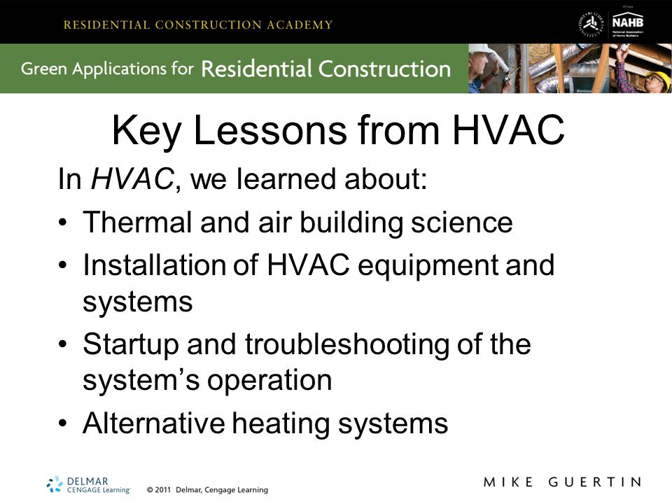 Key Lessons from HVAC In HVAC, we learned about: Thermal and air building science Installation of HVAC equipment and systems Startup and troubleshooti