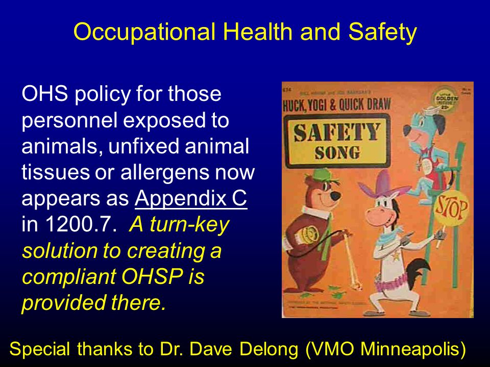 Occupational Health and Safety OHS policy for those personnel exposed to animals, unfixed animal tissues or allergens now appears as Appendix C in 1200.7.