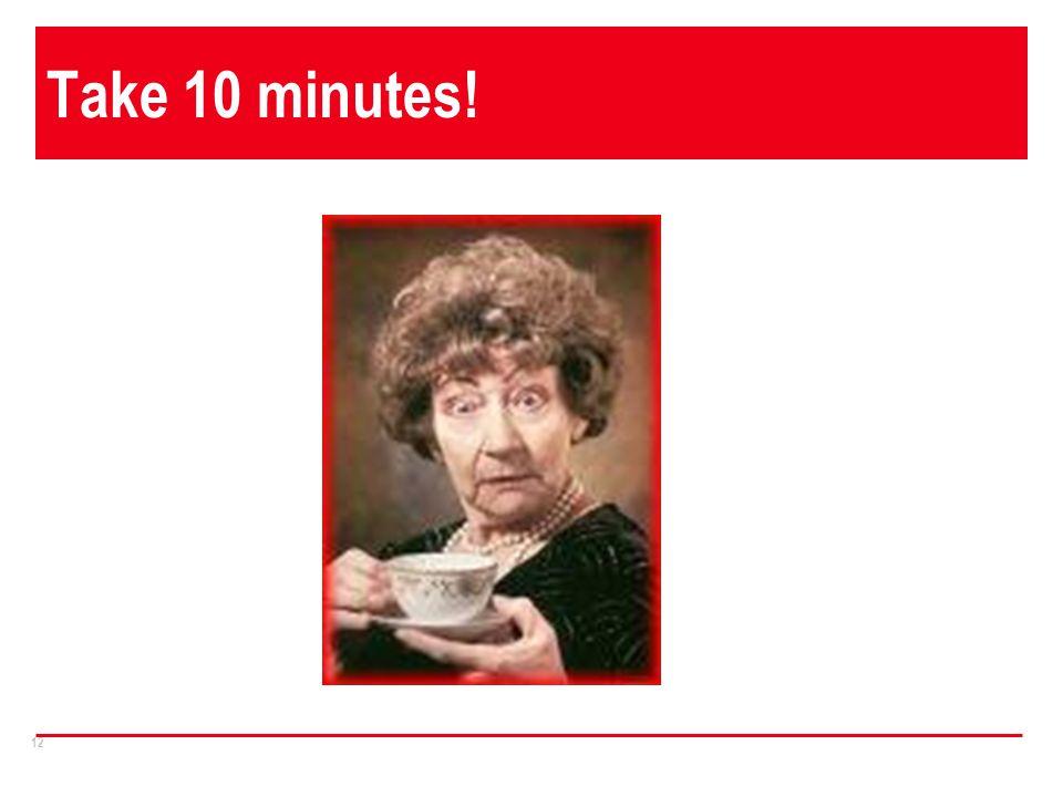 12 Take 10 minutes!