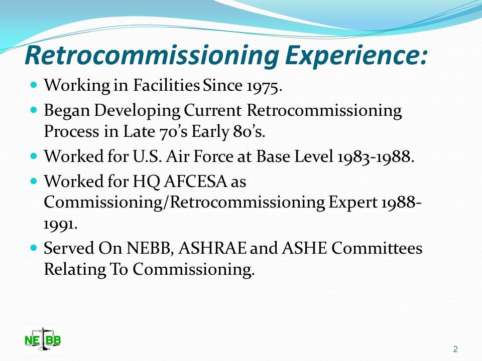 Retrocommissioning Trends HPBCCC Steve Wiggins NEBB Immediate Past-President 770-335-3655 swiggins@newcomb-boyd.com 1