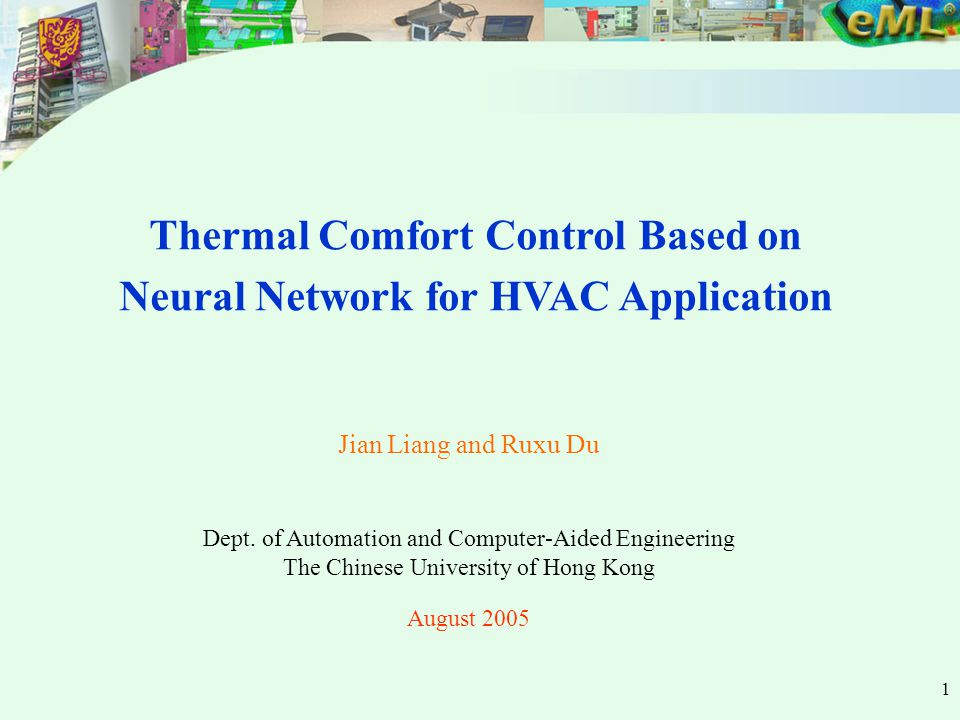 1 Thermal Comfort Control Based on Neural Network for HVAC Application Jian Liang and Ruxu Du Dept.