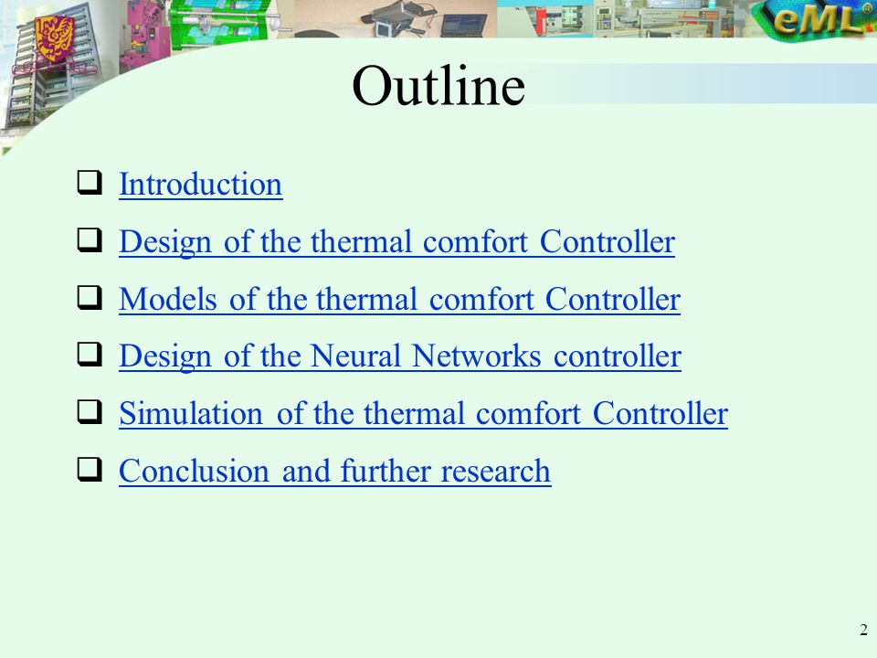 2 Outline  Introduction Introduction  Design of the thermal comfort Controller Design of the thermal comfort Controller  Models of the thermal comfort Controller Models of the thermal comfort Controller  Design of the Neural Networks controller Design of the Neural Networks controller  Simulation of the thermal comfort Controller Simulation of the thermal comfort Controller  Conclusion and further research Conclusion and further research