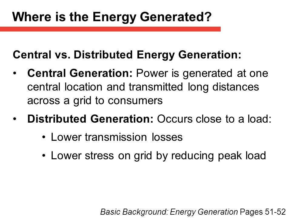 Central vs. Distributed Energy Generation: Central Generation: Power is generated at one central location and transmitted long distances across a grid
