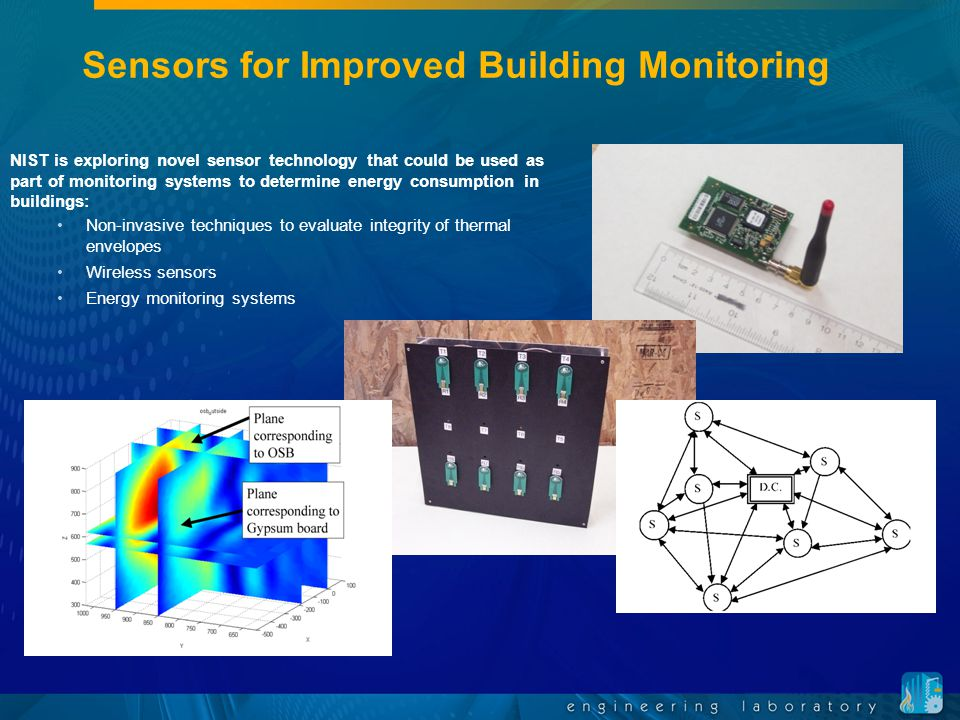 Sensors for Improved Building Monitoring NIST is exploring novel sensor technology that could be used as part of monitoring systems to determine energ