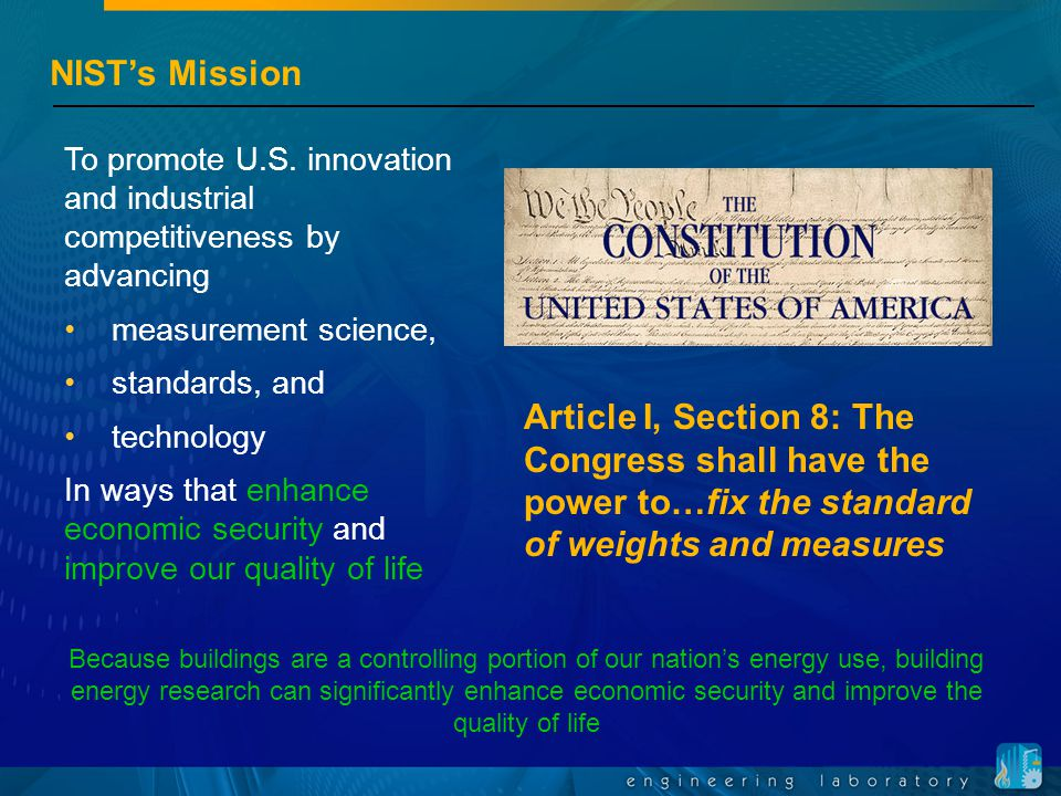 NIST's Mission To promote U.S. innovation and industrial competitiveness by advancing measurement science, standards, and technology In ways that enha