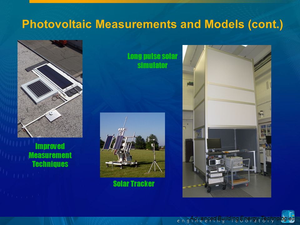 Advanced Building Energy Technologies Improved Measurement Techniques Long pulse solar simulator Photovoltaic Measurements and Models (cont.) Solar Tracker