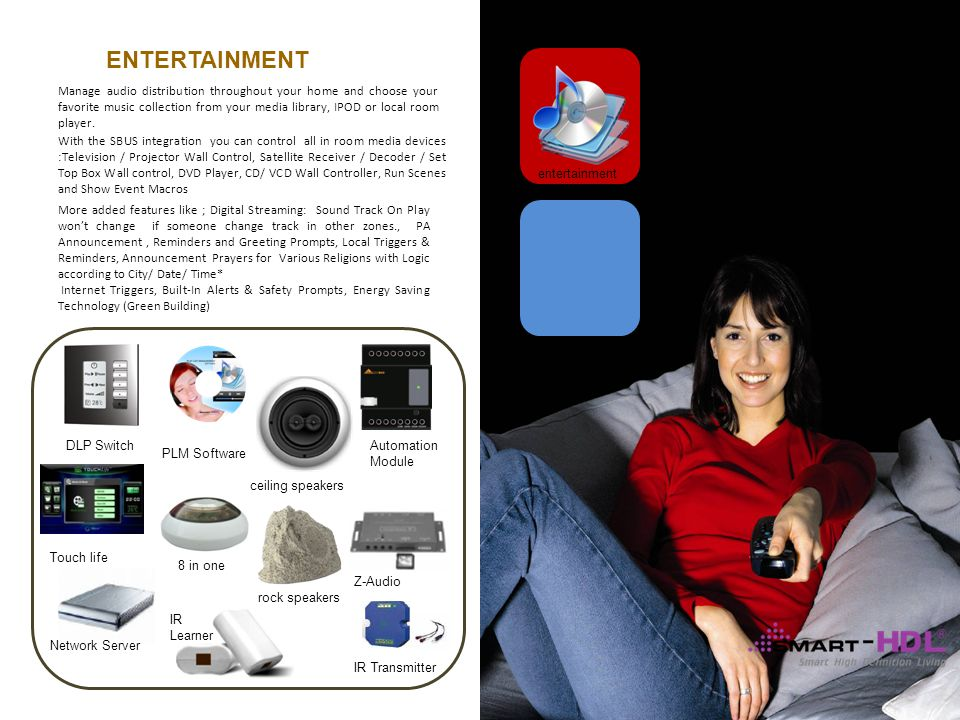8 in one Z-Audio Network Server IR Learner IR Transmitter entertainment Manage audio distribution throughout your home and choose your favorite music collection from your media library, IPOD or local room player.