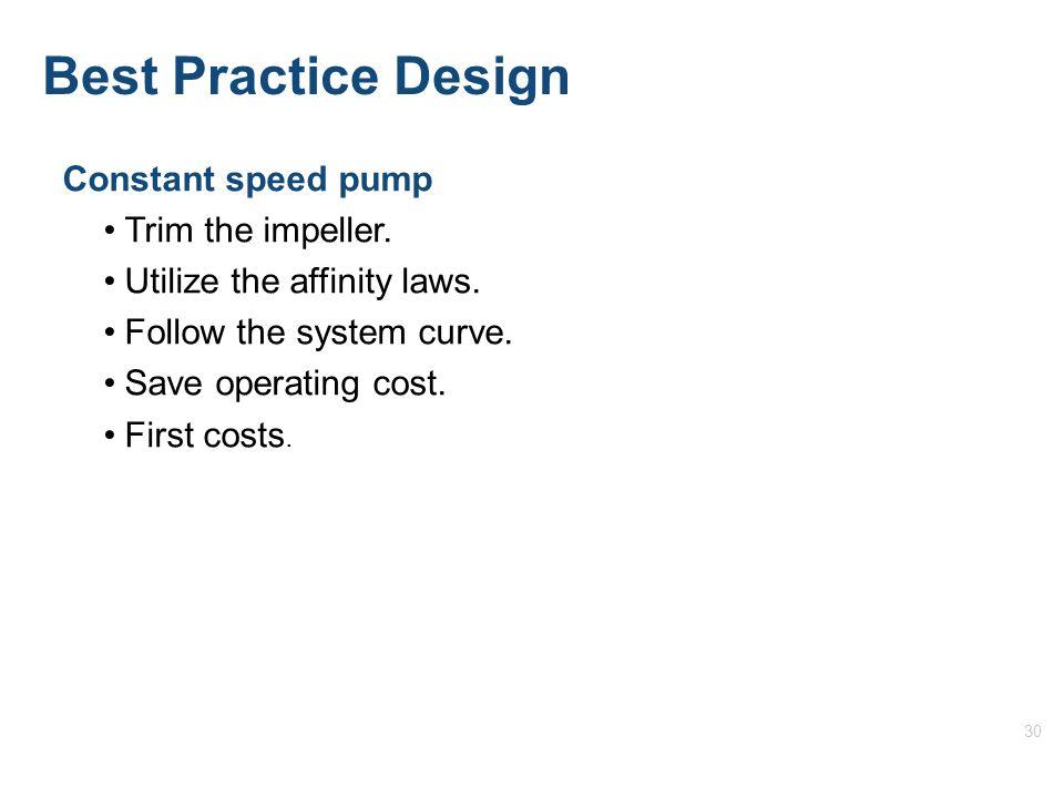 30 Best Practice Design Constant speed pump Trim the impeller.