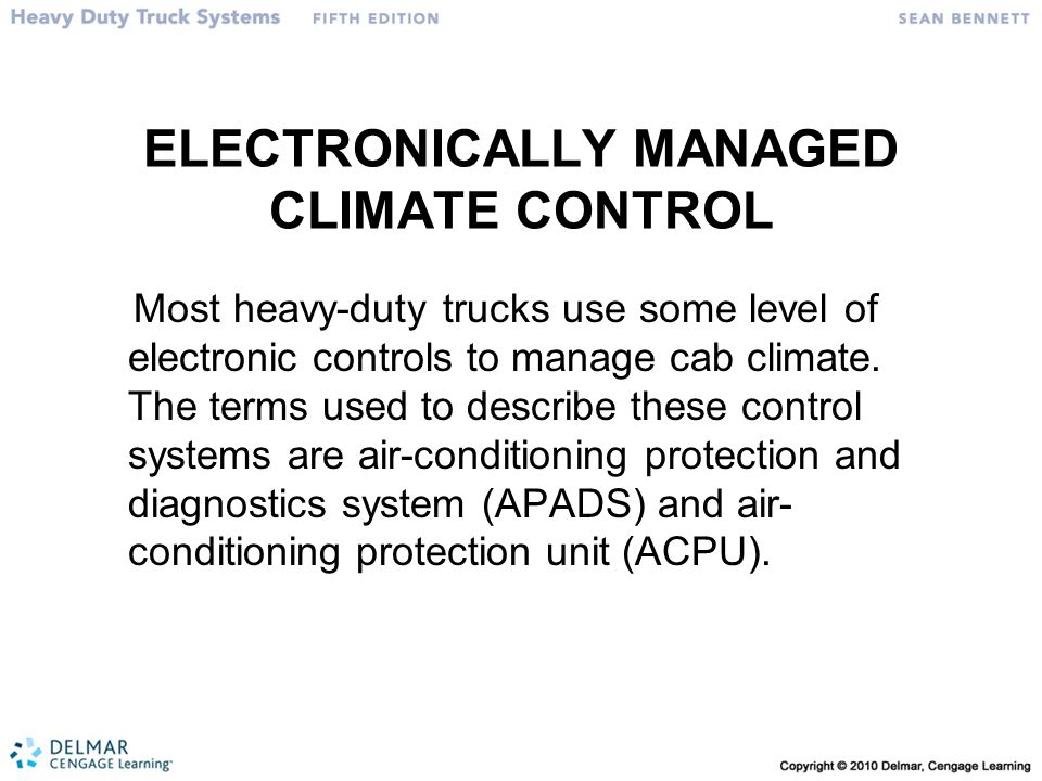 ELECTRONICALLY MANAGED CLIMATE CONTROL Most heavy-duty trucks use some level of electronic controls to manage cab climate. The terms used to describe