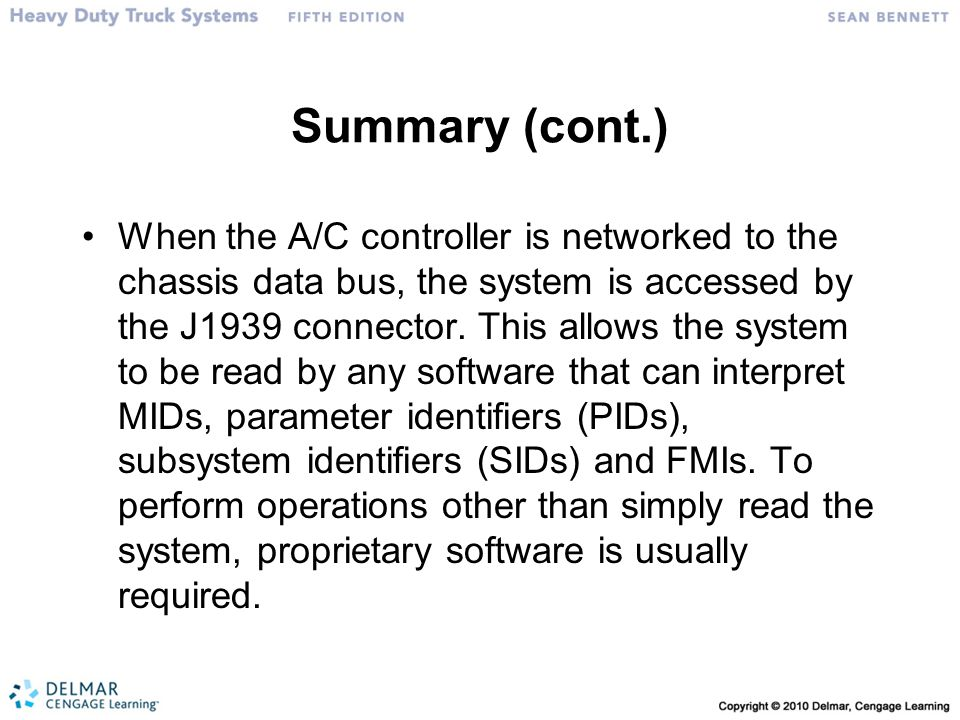 Summary (cont.) When the A/C controller is networked to the chassis data bus, the system is accessed by the J1939 connector. This allows the system to