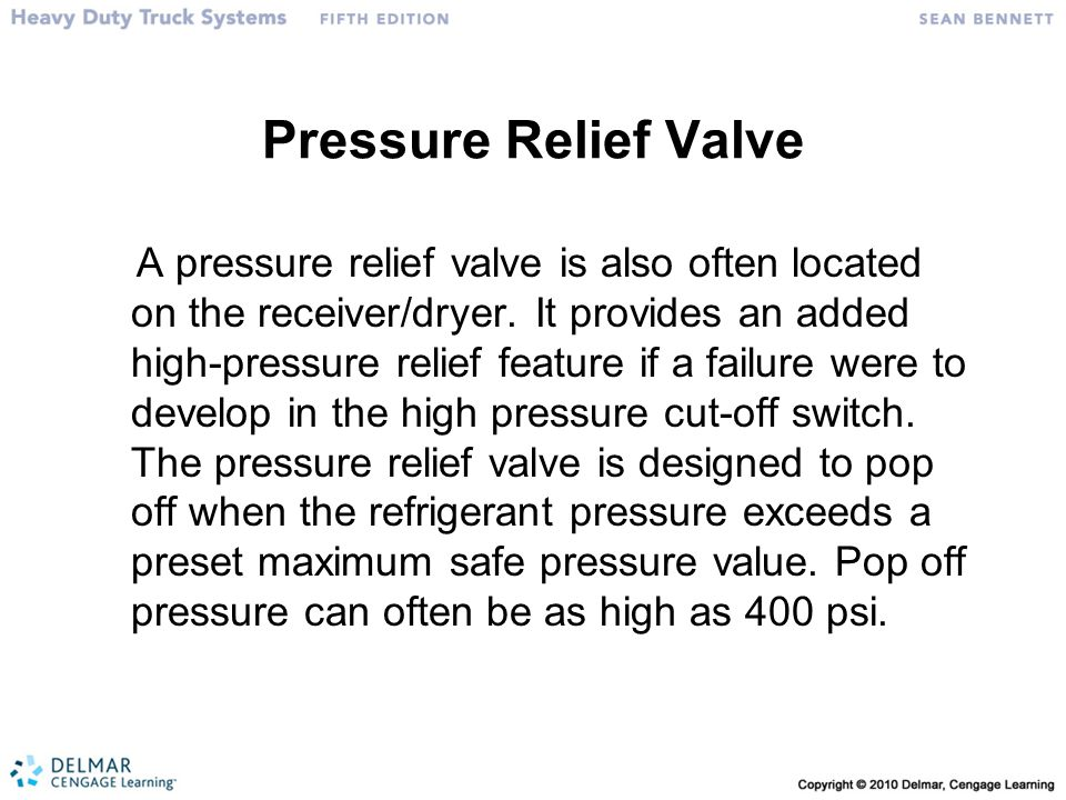 Pressure Relief Valve A pressure relief valve is also often located on the receiver/dryer.