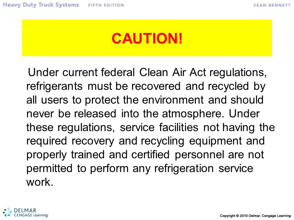 CAUTION! Under current federal Clean Air Act regulations, refrigerants must be recovered and recycled by all users to protect the environment and shou