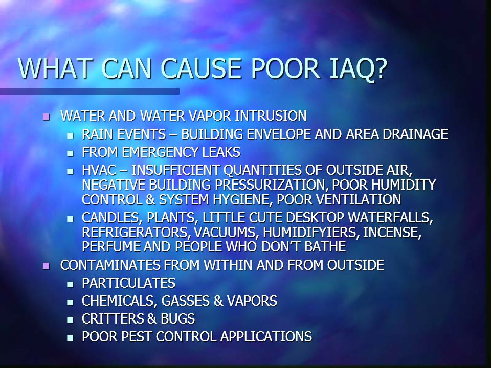 WHAT CAN CAUSE POOR IAQ.