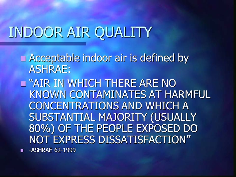POOR INDOOR AIR QUALITY = PEOPLE EXPRESS DISSATISFACTION DUE TO STRESSORS (ENERGY AND MASS) ENERGY STRESSORS ENERGY STRESSORS SOUNDS FROM A STEREO SOUNDS FROM A STEREO VIBRATION CAUSED BY HVAC OR OTHER EQUIPMENT VIBRATION CAUSED BY HVAC OR OTHER EQUIPMENT MICROWAVES MICROWAVES VISABLE LIGHT VISABLE LIGHT