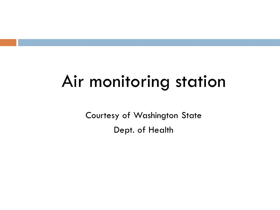 Air monitoring station Courtesy of Washington State Dept. of Health