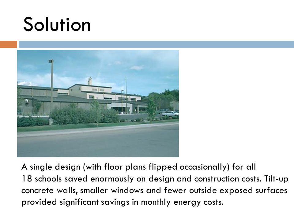 Solution A single design (with floor plans flipped occasionally) for all 18 schools saved enormously on design and construction costs. Tilt-up concret